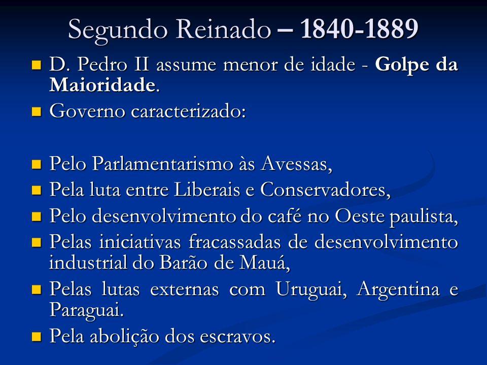 Segundo Reinado – 1840-1889 D. Pedro II assume menor de idade - Golpe da Maioridade. D. Pedro II assume menor de idade - Golpe da Maioridade. Governo