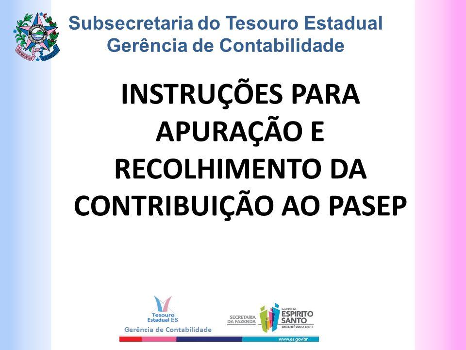 Subsecretaria do Tesouro Estadual Gerência de Contabilidade INSTRUÇÕES PARA APURAÇÃO E RECOLHIMENTO DA CONTRIBUIÇÃO AO PASEP