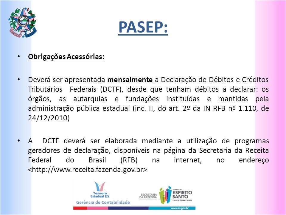 Obrigações Acessórias: Deverá ser apresentada mensalmente a Declaração de Débitos e Créditos Tributários Federais (DCTF), desde que tenham débitos a d