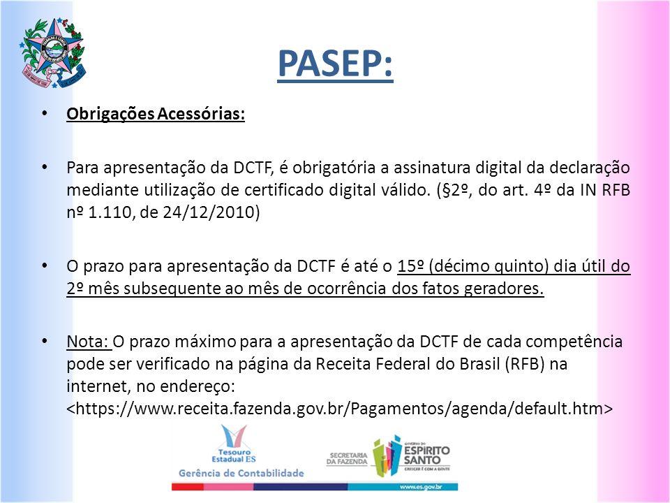 PASEP: Obrigações Acessórias: Para apresentação da DCTF, é obrigatória a assinatura digital da declaração mediante utilização de certificado digital válido.
