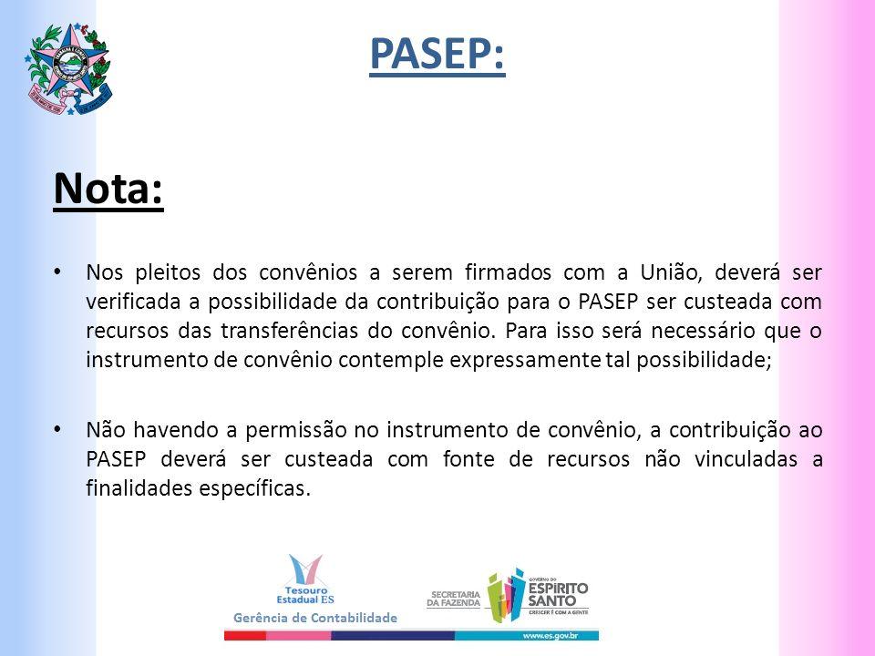 PASEP: Nota: Nos pleitos dos convênios a serem firmados com a União, deverá ser verificada a possibilidade da contribuição para o PASEP ser custeada c