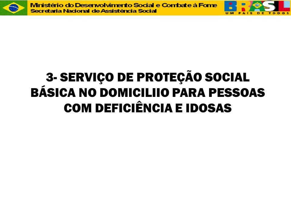 3- SERVIÇO DE PROTEÇÃO SOCIAL BÁSICA NO DOMICILIIO PARA PESSOAS COM DEFICIÊNCIA E IDOSAS