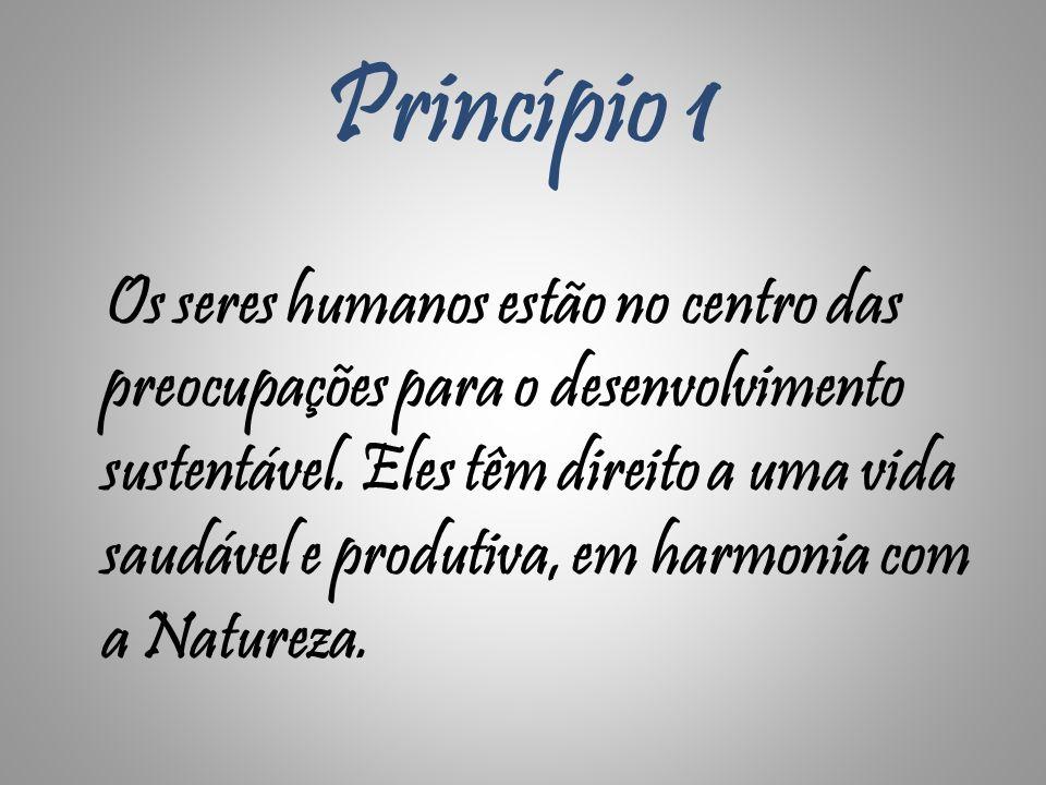 Princípio 1 Os seres humanos estão no centro das preocupações para o desenvolvimento sustentável. Eles têm direito a uma vida saudável e produtiva, em