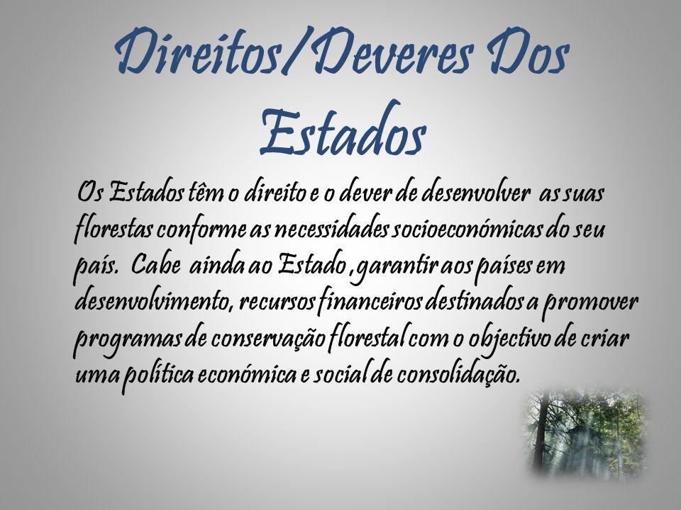 Direitos/Deveres Dos Estados Os Estados têm o direito e o dever de desenvolver as suas florestas conforme as necessidades socioeconómicas do seu país.