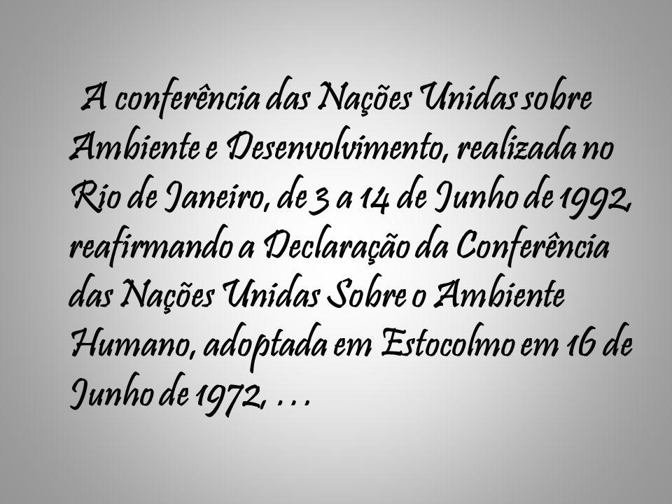A conferência das Nações Unidas sobre Ambiente e Desenvolvimento, realizada no Rio de Janeiro, de 3 a 14 de Junho de 1992, reafirmando a Declaração da