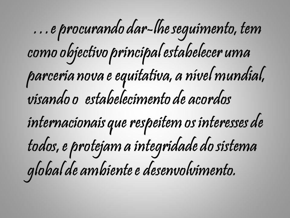 …e procurando dar-lhe seguimento, tem como objectivo principal estabelecer uma parceria nova e equitativa, a nível mundial, visando o estabelecimento
