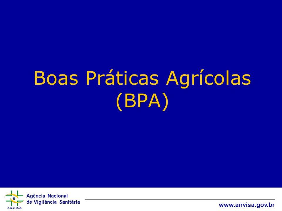 Agência Nacional de Vigilância Sanitária www.anvisa.gov.br Boas Práticas Agrícolas (BPA)