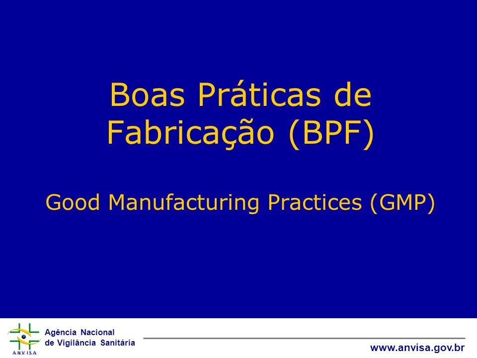 Agência Nacional de Vigilância Sanitária www.anvisa.gov.br Boas Práticas de Fabricação (BPF) Good Manufacturing Practices (GMP)