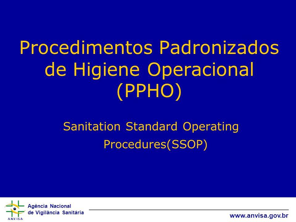 Agência Nacional de Vigilância Sanitária www.anvisa.gov.br Procedimentos Padronizados de Higiene Operacional (PPHO) Sanitation Standard Operating Proc