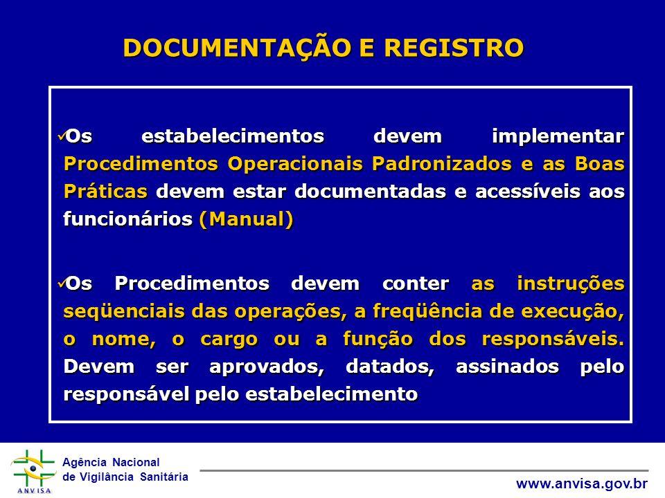 Agência Nacional de Vigilância Sanitária www.anvisa.gov.br DOCUMENTAÇÃO E REGISTRO Os estabelecimentos devem implementar Procedimentos Operacionais Pa