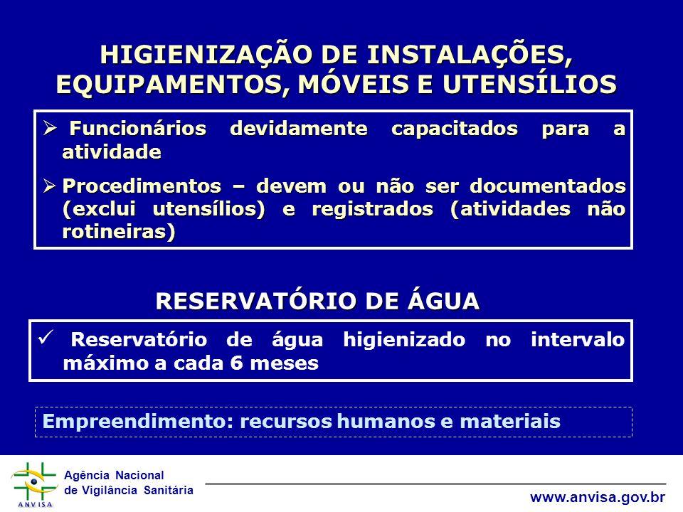 Agência Nacional de Vigilância Sanitária www.anvisa.gov.br HIGIENIZAÇÃO DE INSTALAÇÕES, EQUIPAMENTOS, MÓVEIS E UTENSÍLIOS Funcionários devidamente cap