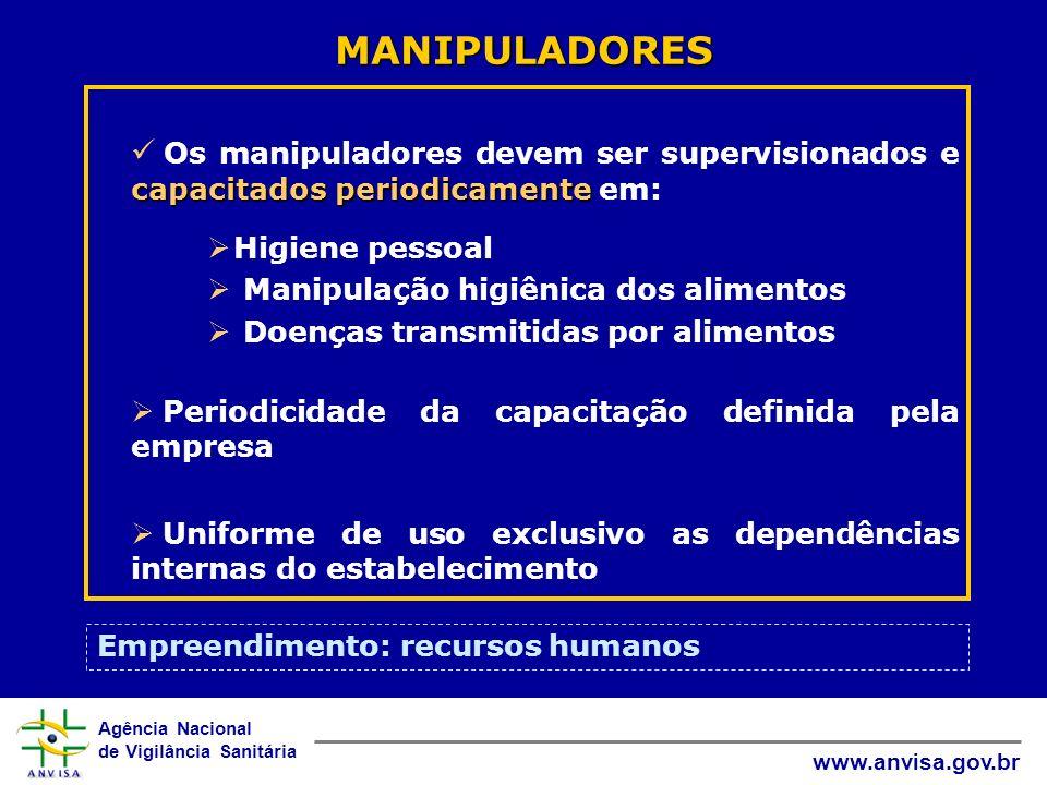 Agência Nacional de Vigilância Sanitária www.anvisa.gov.br MANIPULADORES capacitados periodicamente Os manipuladores devem ser supervisionados e capac