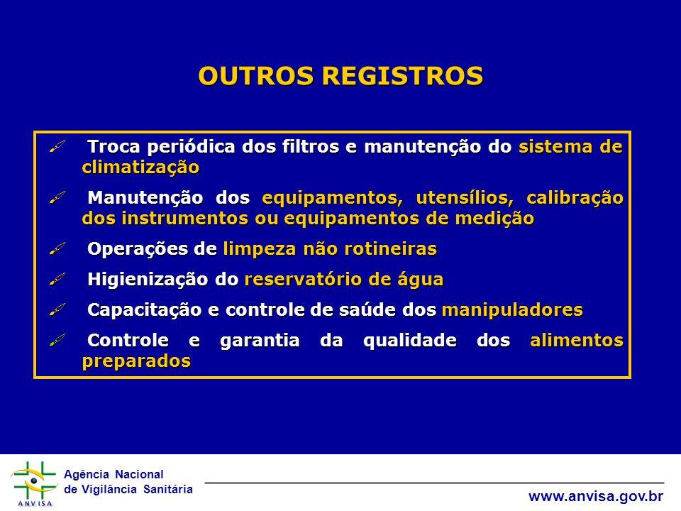 Agência Nacional de Vigilância Sanitária www.anvisa.gov.br OUTROS REGISTROS Troca periódica dos filtros e manutenção do sistema de climatização Manute