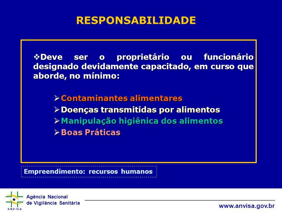 Agência Nacional de Vigilância Sanitária www.anvisa.gov.br RESPONSABILIDADE Deve ser o proprietário ou funcionário designado devidamente capacitado, e