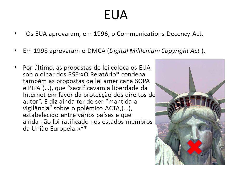EUA Os EUA aprovaram, em 1996, o Communications Decency Act, Em 1998 aprovaram o DMCA (Digital Milllenium Copyright Act ). Por último, as propostas de