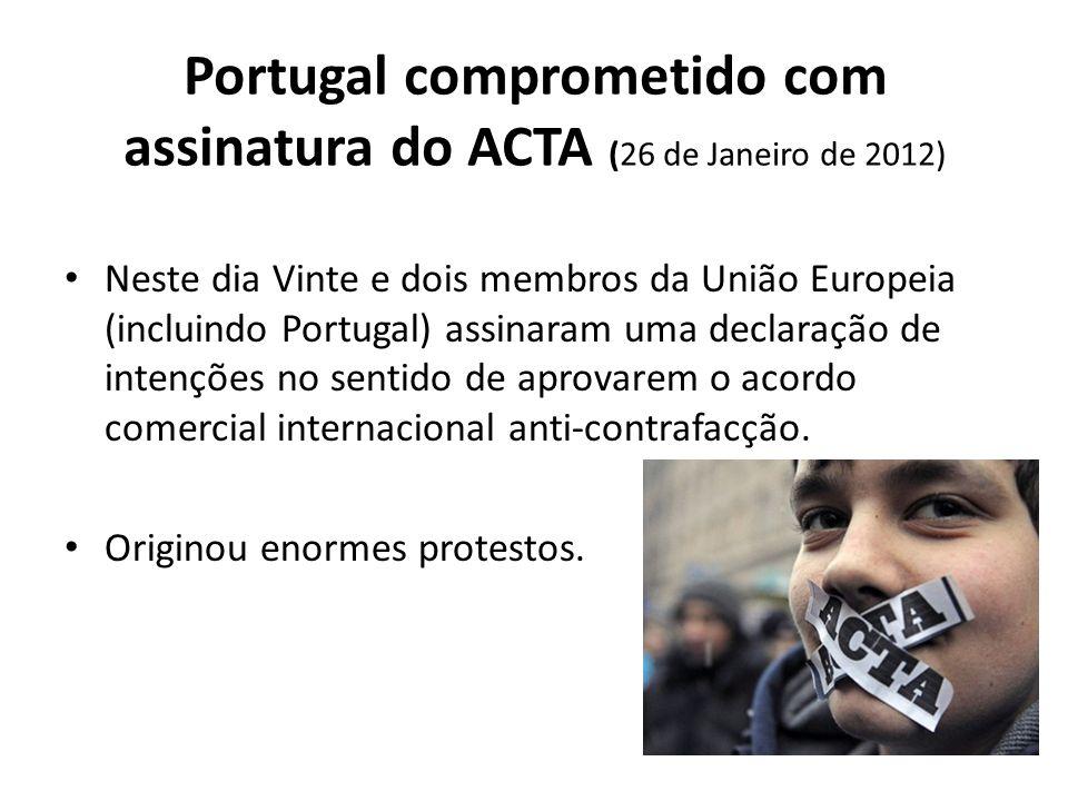 Portugal comprometido com assinatura do ACTA (26 de Janeiro de 2012) Neste dia Vinte e dois membros da União Europeia (incluindo Portugal) assinaram u