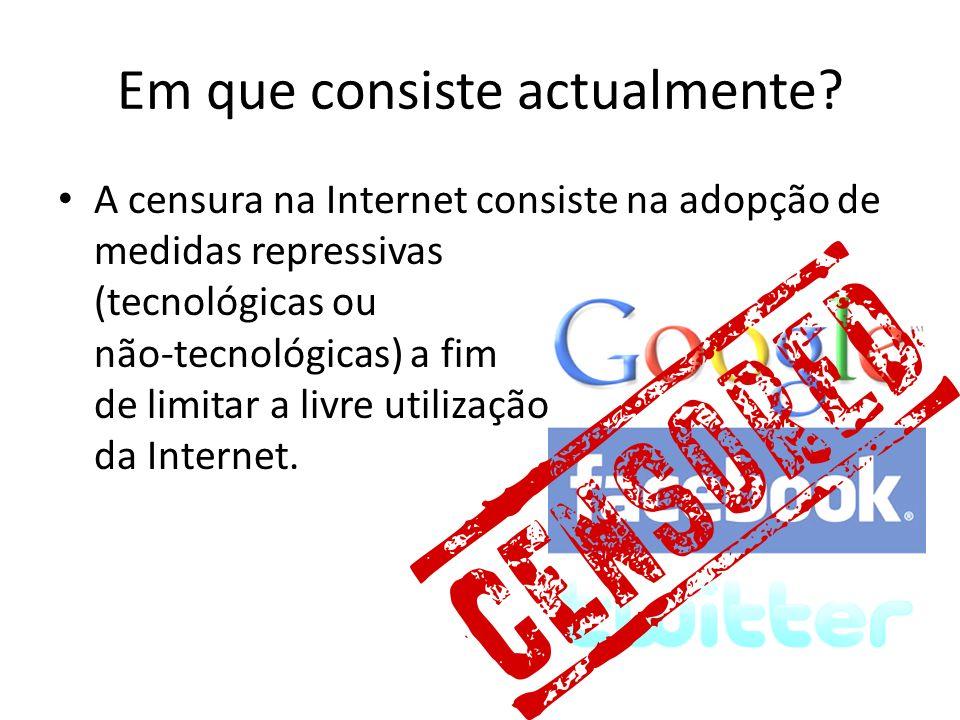 Em que consiste actualmente? A censura na Internet consiste na adopção de medidas repressivas (tecnológicas ou não-tecnológicas) a fim de limitar a li