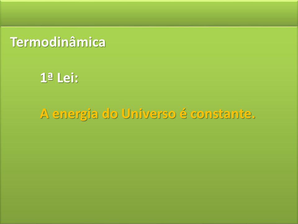 Termodinâmica 1ª Lei: A energia do Universo é constante.