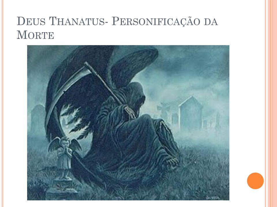 D EUS T HANATUS - P ERSONIFICAÇÃO DA M ORTE