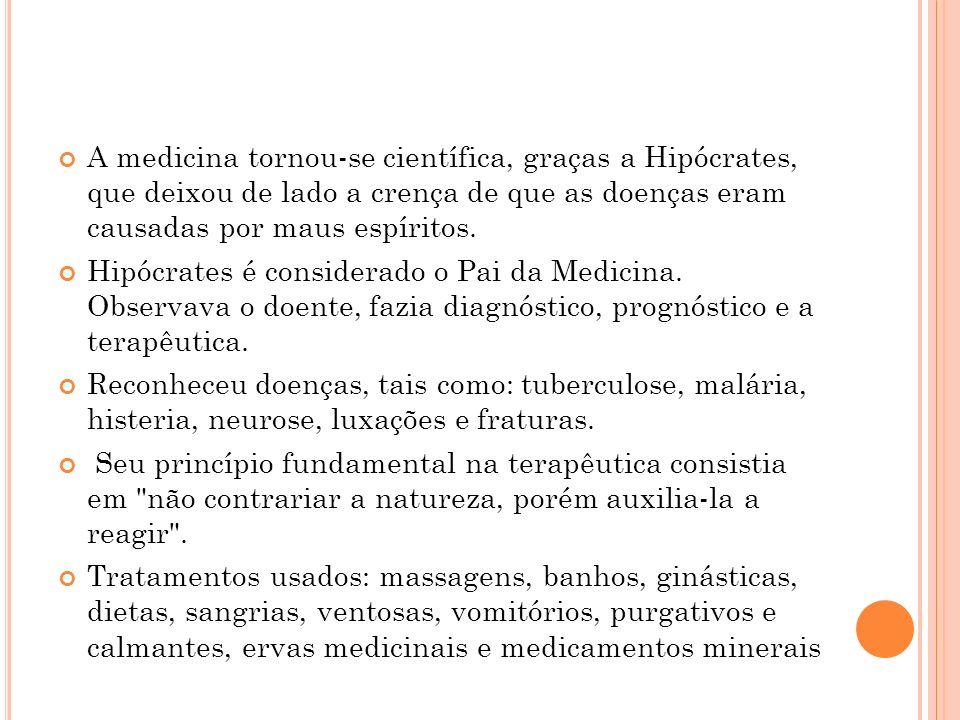 A medicina tornou-se científica, graças a Hipócrates, que deixou de lado a crença de que as doenças eram causadas por maus espíritos.