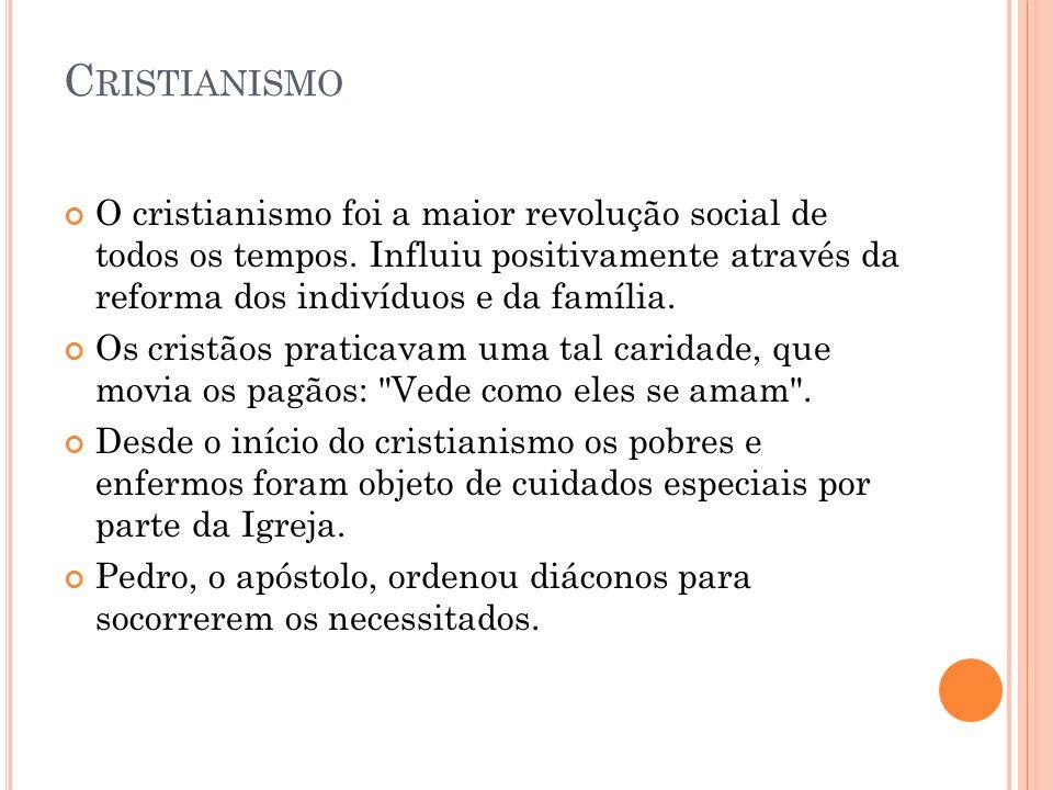 C RISTIANISMO O cristianismo foi a maior revolução social de todos os tempos.
