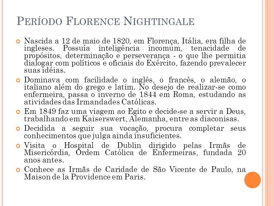 P ERÍODO F LORENCE N IGHTINGALE Nascida a 12 de maio de 1820, em Florença, Itália, era filha de ingleses.