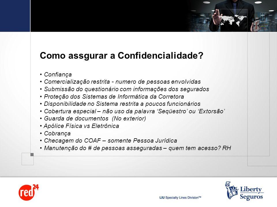 Como assgurar a Confidencialidade? Confiança Comercialização restrita - numero de pessoas envolvidas Submissão do questionário com informações dos seg