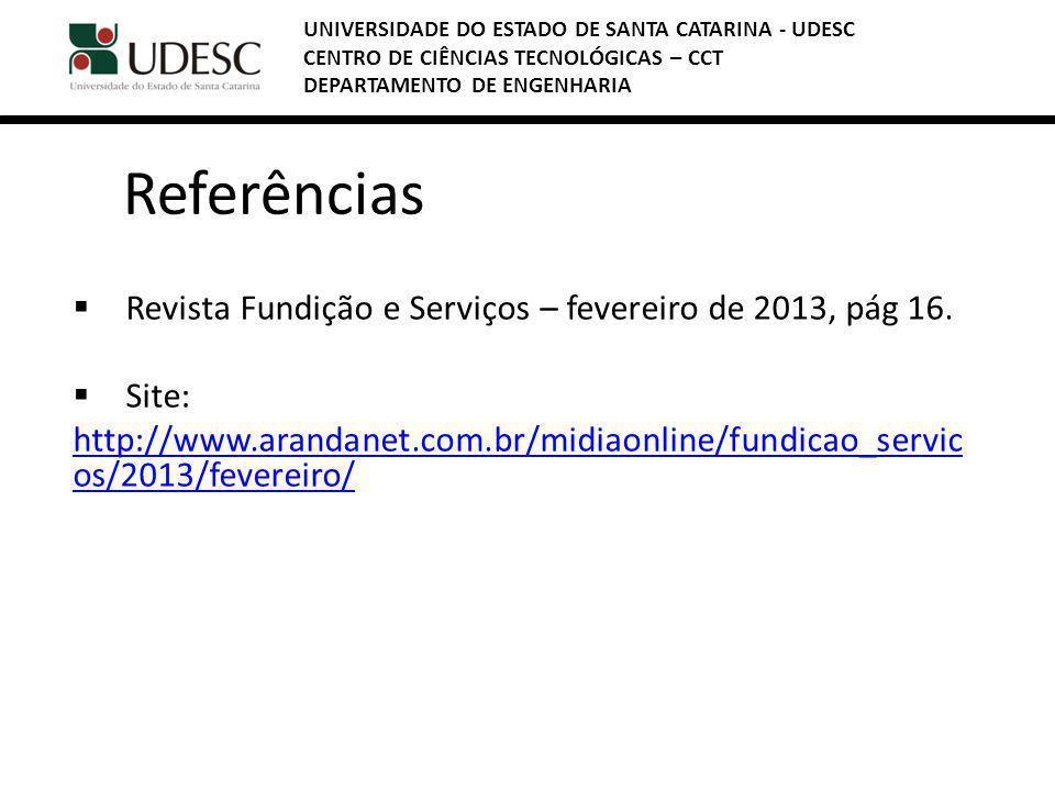 Referências Revista Fundição e Serviços – fevereiro de 2013, pág 16. Site: http://www.arandanet.com.br/midiaonline/fundicao_servic os/2013/fevereiro/