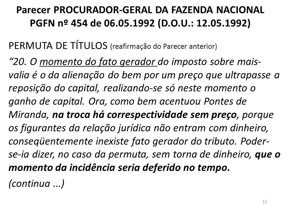 Parecer PROCURADOR-GERAL DA FAZENDA NACIONAL PGFN nº 454 de 06.05.1992 (D.O.U.: 12.05.1992) PERMUTA DE TÍTULOS (reafirmação do Parecer anterior) 20. O