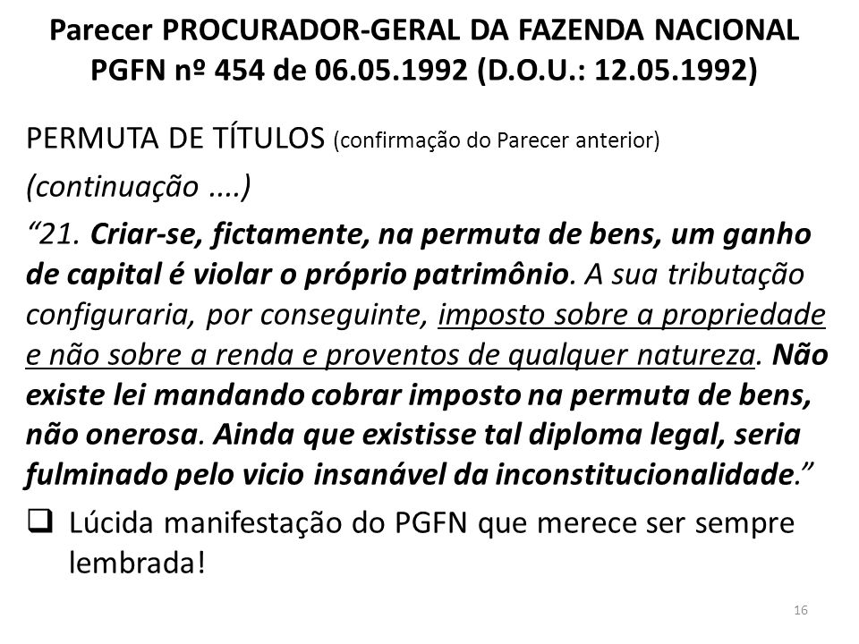 Parecer PROCURADOR-GERAL DA FAZENDA NACIONAL PGFN nº 454 de 06.05.1992 (D.O.U.: 12.05.1992) PERMUTA DE TÍTULOS (confirmação do Parecer anterior) (cont