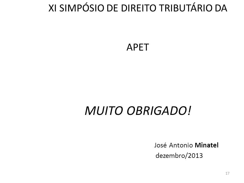 XI SIMPÓSIO DE DIREITO TRIBUTÁRIO DA APET MUITO OBRIGADO! José Antonio Minatel dezembro/2013 17