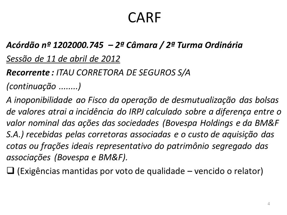 CARF Acórdão nº 1202000.745 – 2ª Câmara / 2ª Turma Ordinária Sessão de 11 de abril de 2012 Recorrente : ITAU CORRETORA DE SEGUROS S/A (continuação....