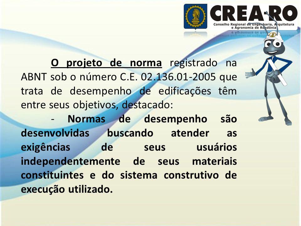 O projeto de norma registrado na ABNT sob o número C.E. 02.136.01-2005 que trata de desempenho de edificações têm entre seus objetivos, destacado: - N