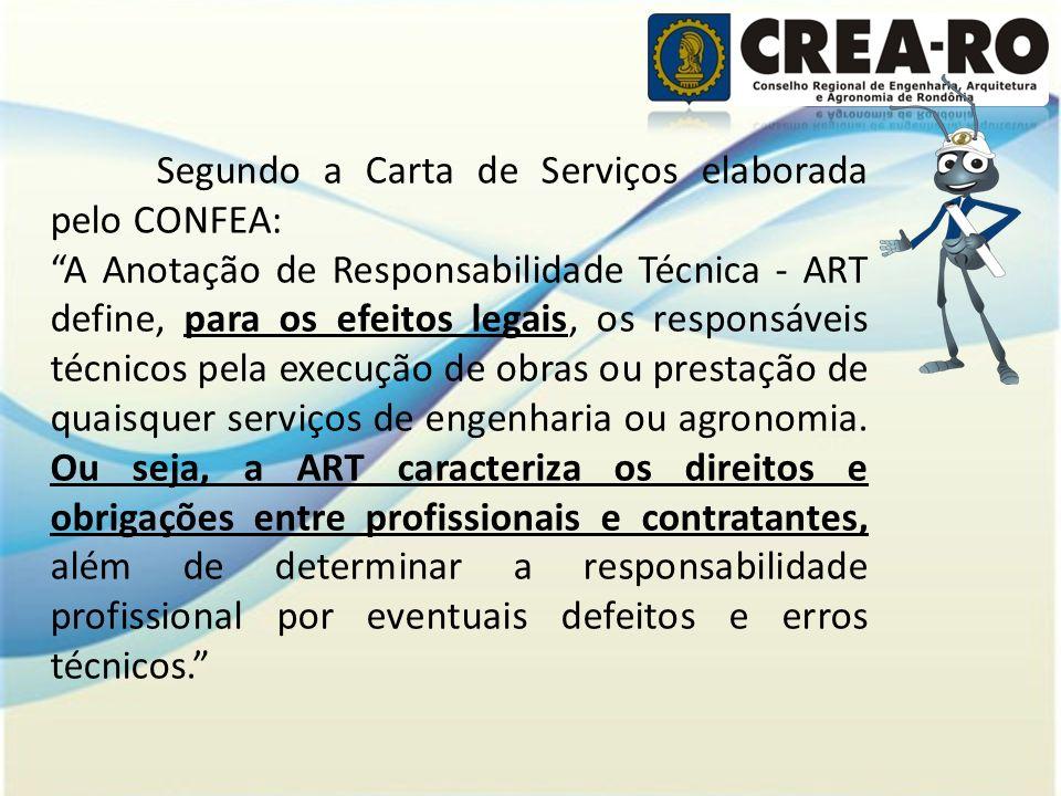 Segundo a Carta de Serviços elaborada pelo CONFEA: A Anotação de Responsabilidade Técnica - ART define, para os efeitos legais, os responsáveis técnic