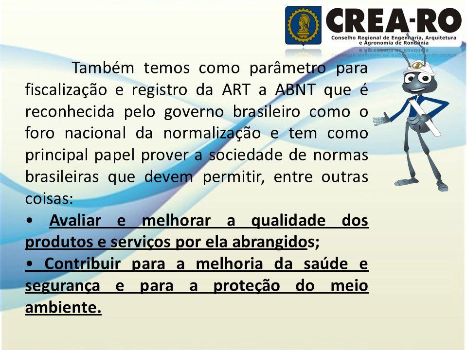 Também temos como parâmetro para fiscalização e registro da ART a ABNT que é reconhecida pelo governo brasileiro como o foro nacional da normalização