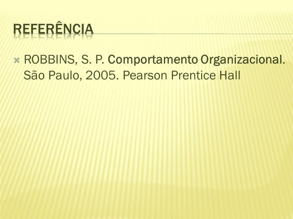 ROBBINS, S. P. Comportamento Organizacional. São Paulo, 2005. Pearson Prentice Hall