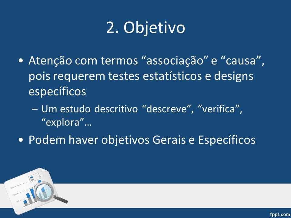 2. Objetivo Atenção com termos associação e causa, pois requerem testes estatísticos e designs específicos –Um estudo descritivo descreve, verifica, e
