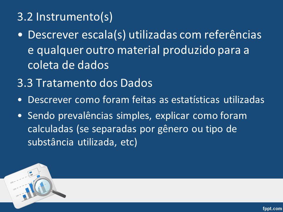3.2 Instrumento(s) Descrever escala(s) utilizadas com referências e qualquer outro material produzido para a coleta de dados 3.3 Tratamento dos Dados