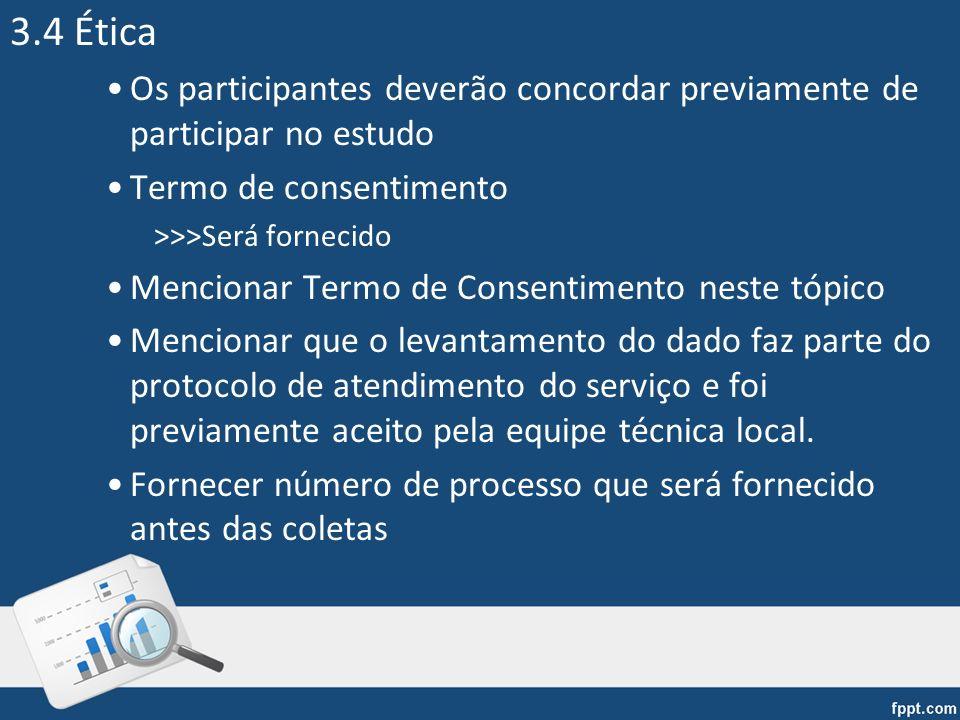 3.4 Ética Os participantes deverão concordar previamente de participar no estudo Termo de consentimento >>>Será fornecido Mencionar Termo de Consentim