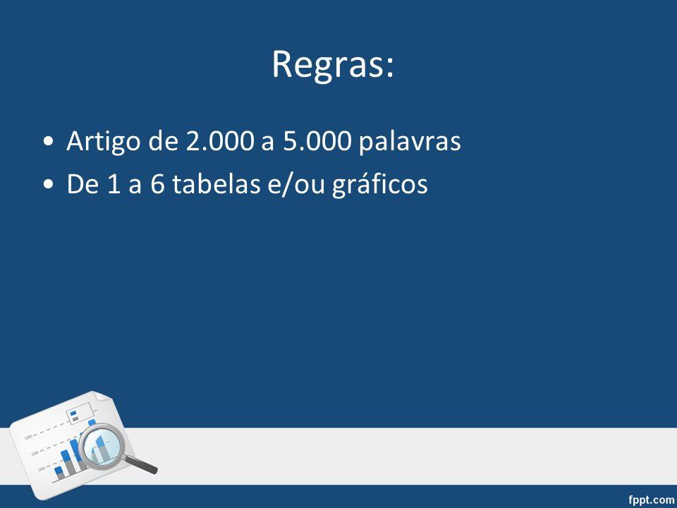 Regras: Artigo de 2.000 a 5.000 palavras De 1 a 6 tabelas e/ou gráficos