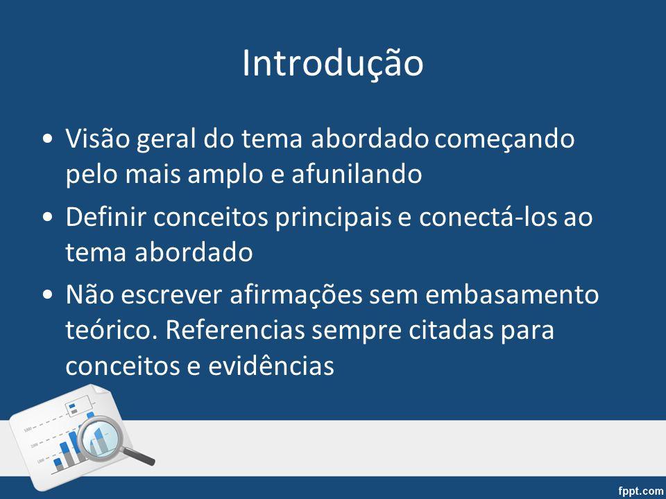 Introdução Visão geral do tema abordado começando pelo mais amplo e afunilando Definir conceitos principais e conectá-los ao tema abordado Não escreve