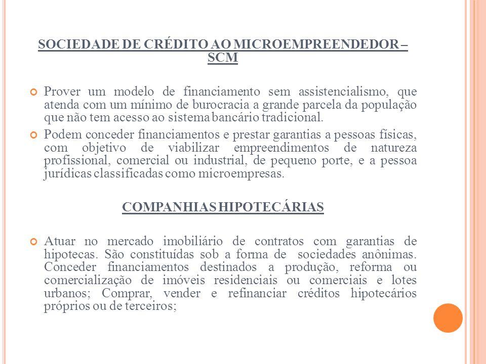 SOCIEDADE DE CRÉDITO AO MICROEMPREENDEDOR – SCM Prover um modelo de financiamento sem assistencialismo, que atenda com um mínimo de burocracia a grand