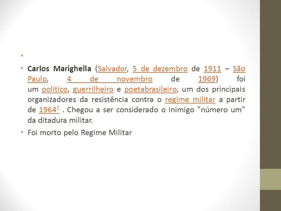 Carlos Marighella (Salvador, 5 de dezembro de 1911 – São Paulo, 4 de novembro de 1969) foi um político, guerrilheiro e poetabrasileiro, um dos princip