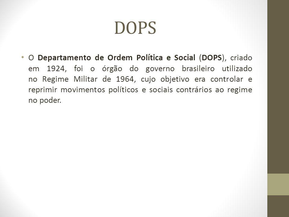 DOPS O Departamento de Ordem Política e Social (DOPS), criado em 1924, foi o órgão do governo brasileiro utilizado no Regime Militar de 1964, cujo objetivo era controlar e reprimir movimentos políticos e sociais contrários ao regime no poder.