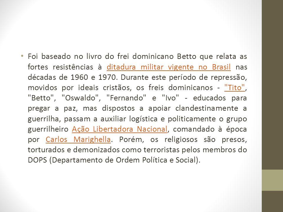 Foi baseado no livro do frei dominicano Betto que relata as fortes resistências à ditadura militar vigente no Brasil nas décadas de 1960 e 1970. Duran