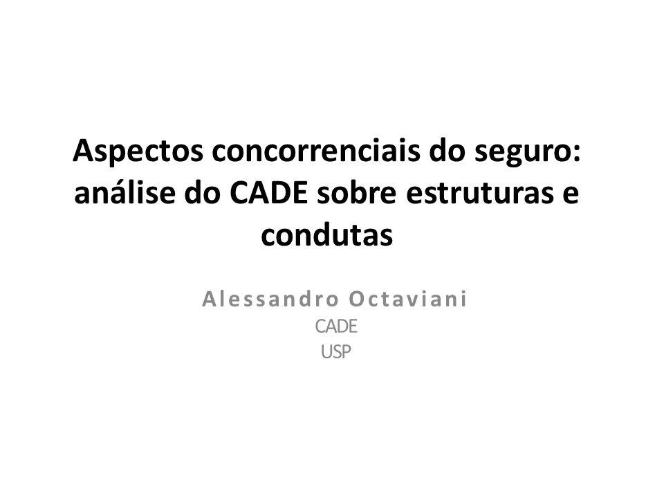 Aspectos concorrenciais do seguro: análise do CADE sobre estruturas e condutas Alessandro Octaviani CADE USP