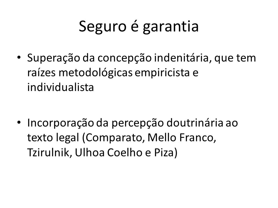 Seguro é garantia Superação da concepção indenitária, que tem raízes metodológicas empiricista e individualista Incorporação da percepção doutrinária
