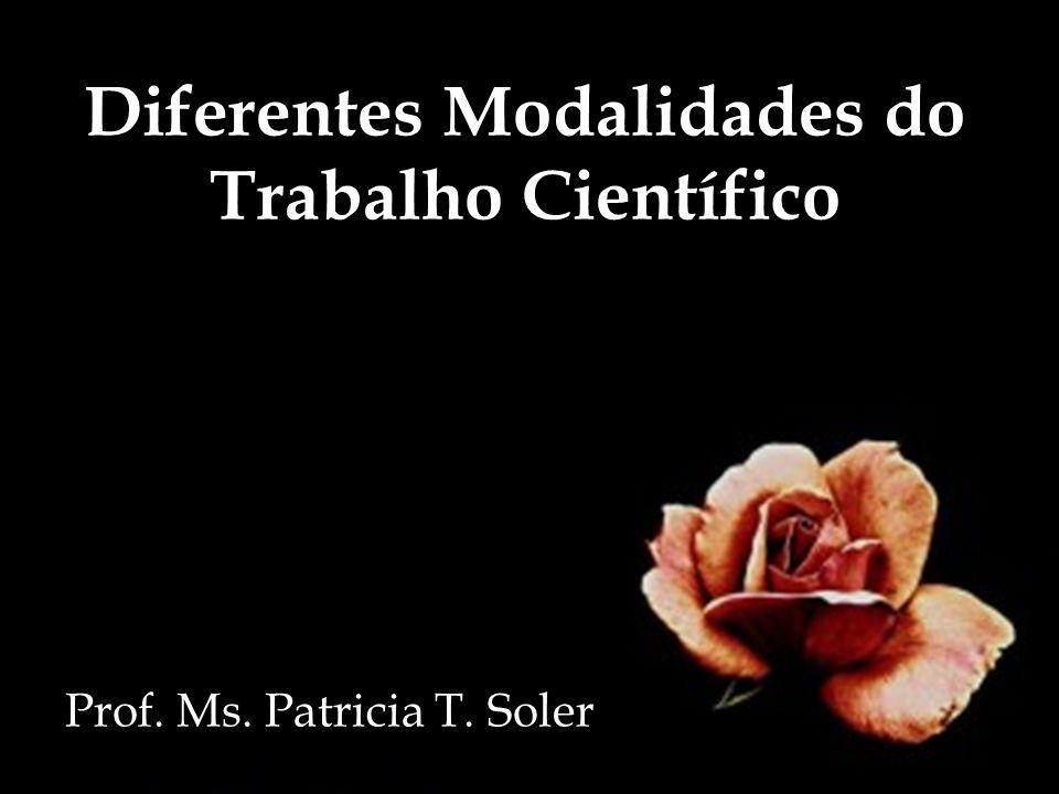 Diferentes Modalidades do Trabalho Científico Prof. Ms. Patricia T. Soler