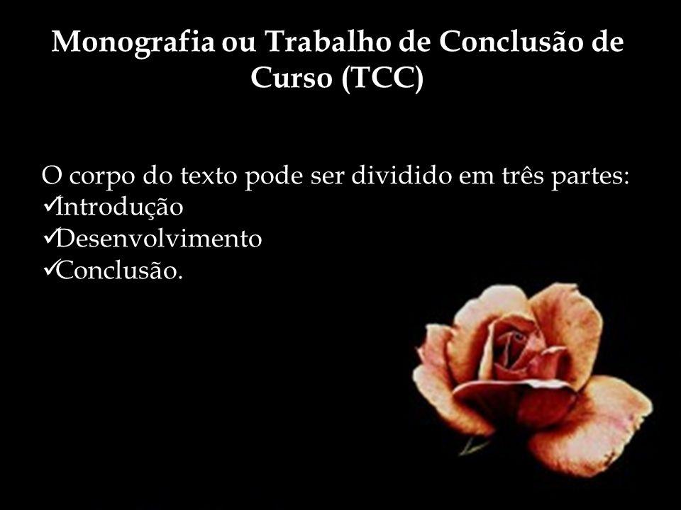 Monografia ou Trabalho de Conclusão de Curso (TCC) O corpo do texto pode ser dividido em três partes: Introdução Desenvolvimento Conclusão.