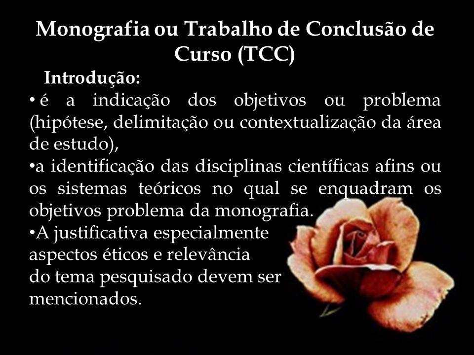 Monografia ou Trabalho de Conclusão de Curso (TCC) A Introdução: é a indicação dos objetivos ou problema (hipótese, delimitação ou contextualização da
